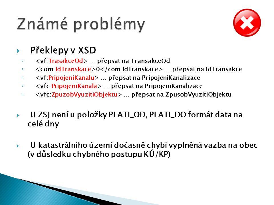 Překlepy v XSD ◦ … přepsat na TransakceOd ◦ 0 … přepsat na IdTransakce ◦ … přepsat na PripojeniKanalizace ◦ … přepsat na ZpusobVyuzitiObjektu  U ZS