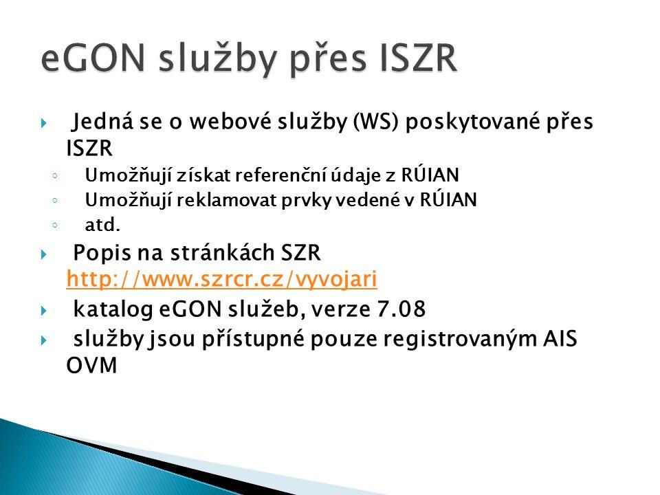  Jedná se o webové služby (WS) poskytované přes ISZR ◦ Umožňují získat referenční údaje z RÚIAN ◦ Umožňují reklamovat prvky vedené v RÚIAN ◦ atd.  P