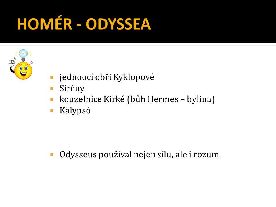  jednoocí obři Kyklopové  Sirény  kouzelnice Kirké (bůh Hermes – bylina)  Kalypsó  Odysseus používal nejen sílu, ale i rozum