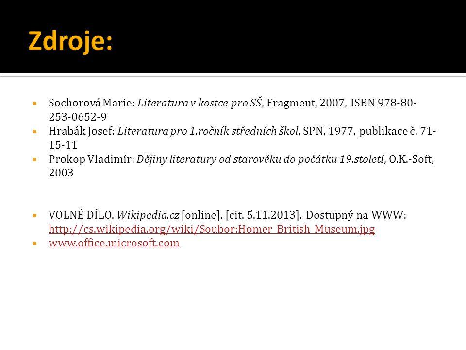  Sochorová Marie: Literatura v kostce pro SŠ, Fragment, 2007, ISBN 978-80- 253-0652-9  Hrabák Josef: Literatura pro 1.ročník středních škol, SPN, 19