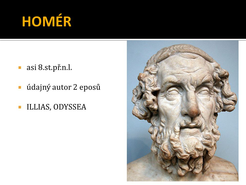  asi 8.st.př.n.l.  údajný autor 2 eposů  ILLIAS, ODYSSEA