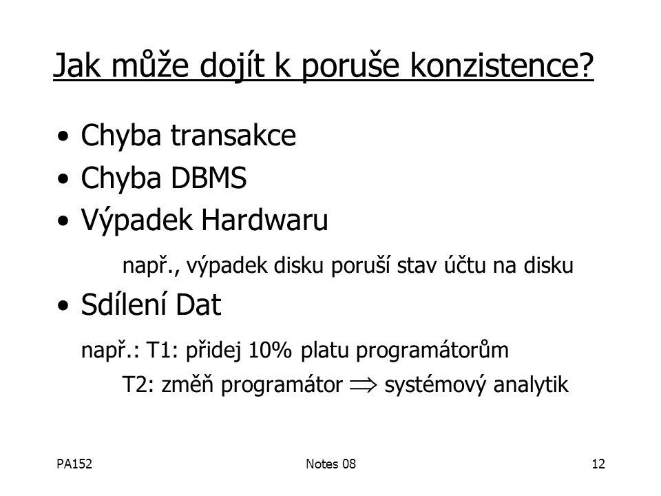 PA152Notes 0811 Správnost (neformálně) Pokud přerušíme běžící transakci, DB zůstane conzistentní Každá transakce vidí konzistení DB