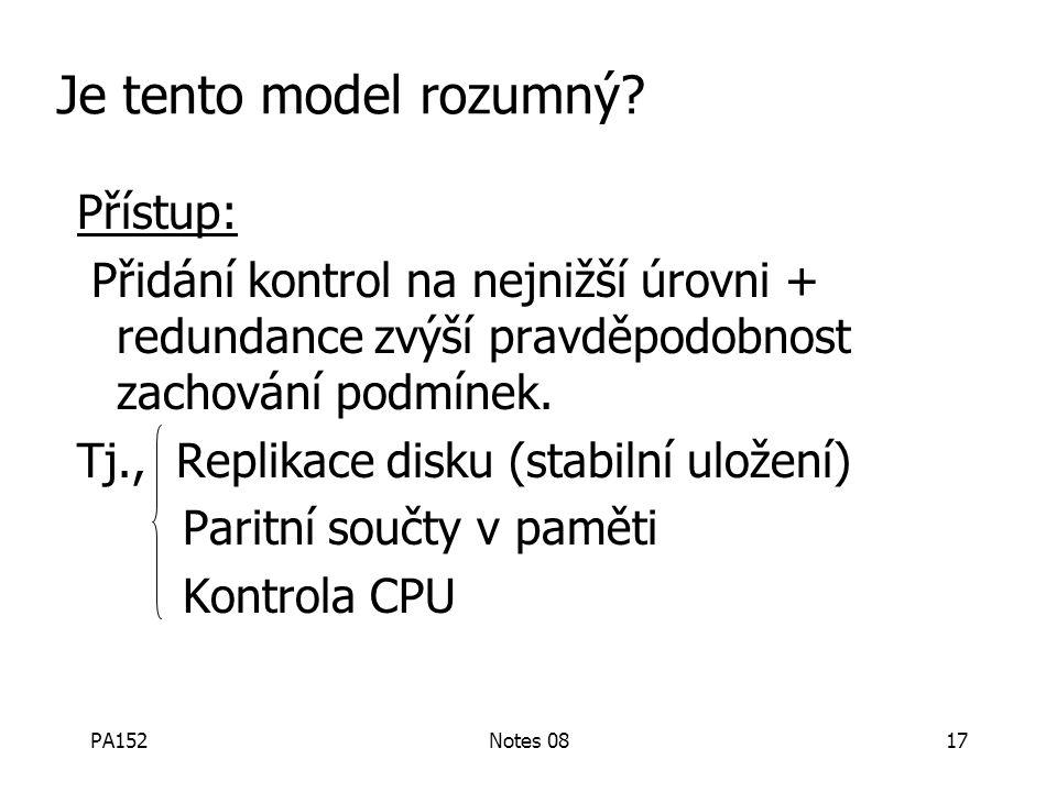 PA152Notes 0816 Příklady: Ztráta dat na disku Chyba paměti bez zastavení procesoru Imploze CPU pohlcující známý vesmír… Nežádoucí neočekávané: vše ost