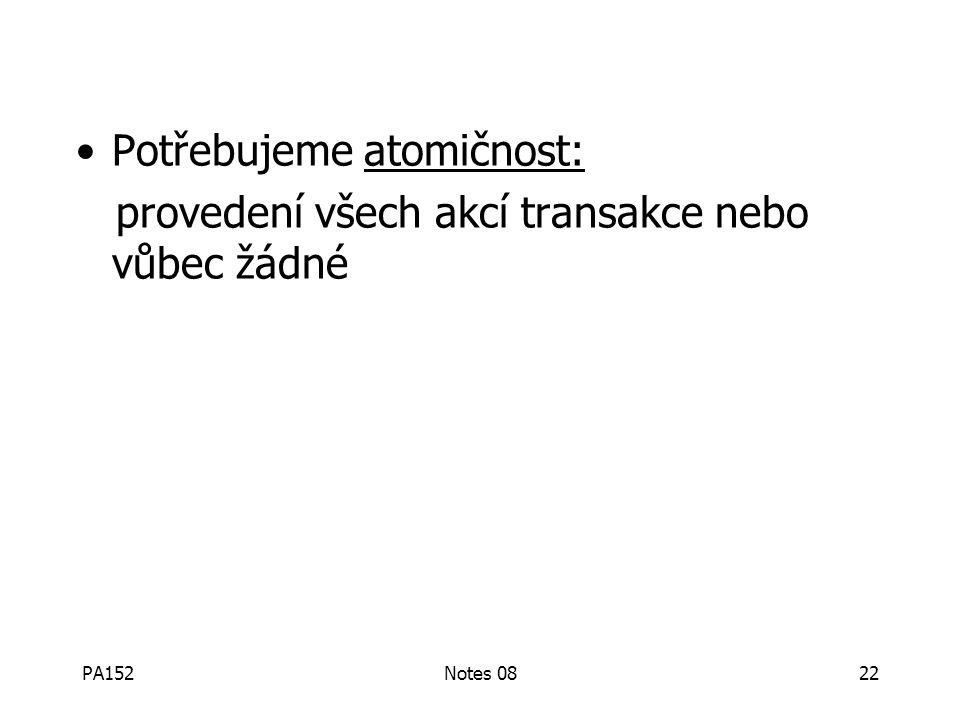 PA152Notes 0821 T 1 :Read (A,t); t  t  2 Write (A,t); Read (B,t); t  t  2 Write (B,t); Output (A); Output (B); A: 8 B: 8 A: 8 B: 8 paměť disk 16 v
