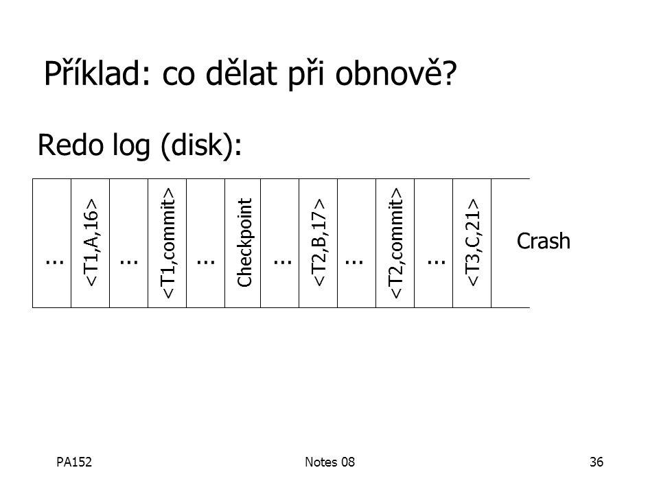 PA152Notes 0835 Řešení: Kontrolní body (jednoduchá verze) Opakovaně: (1) Přestaň přijímat nové transakce (2) Počkej na ukončení všech transakcí (3) Ul