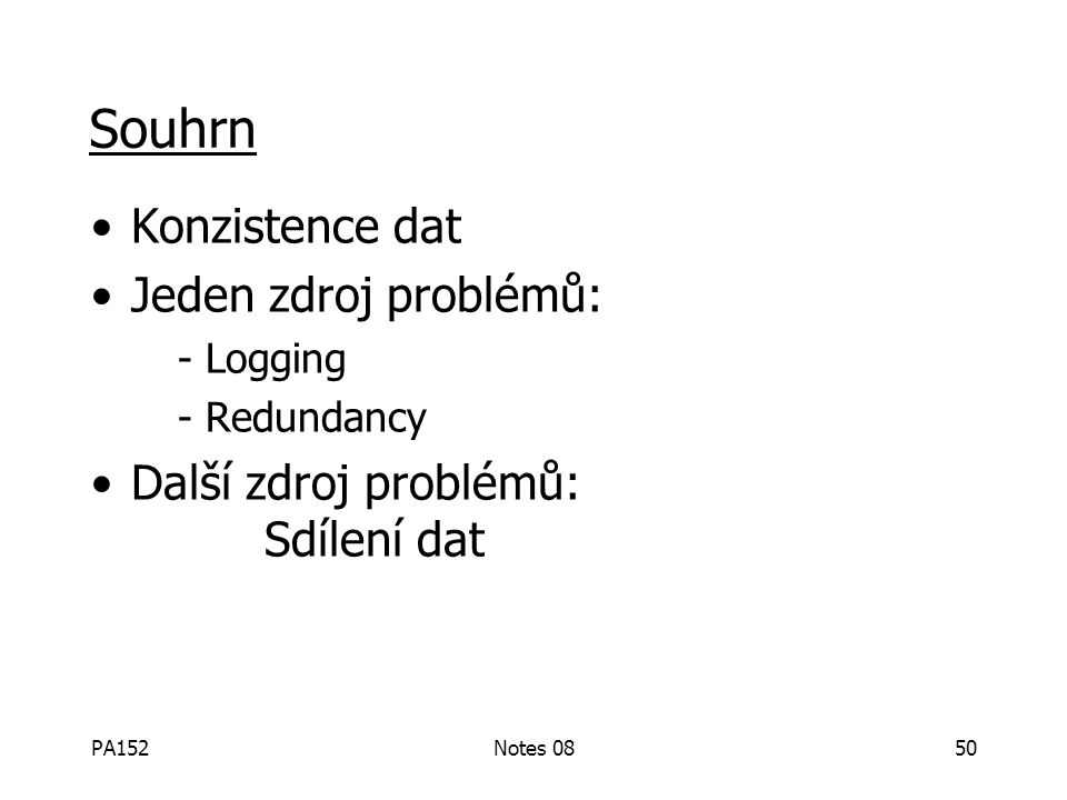 PA152Notes 0849 Kdy zahodit žurnál? check- point db dump last needed undo not needed for media recovery not needed for undo after system failure not n