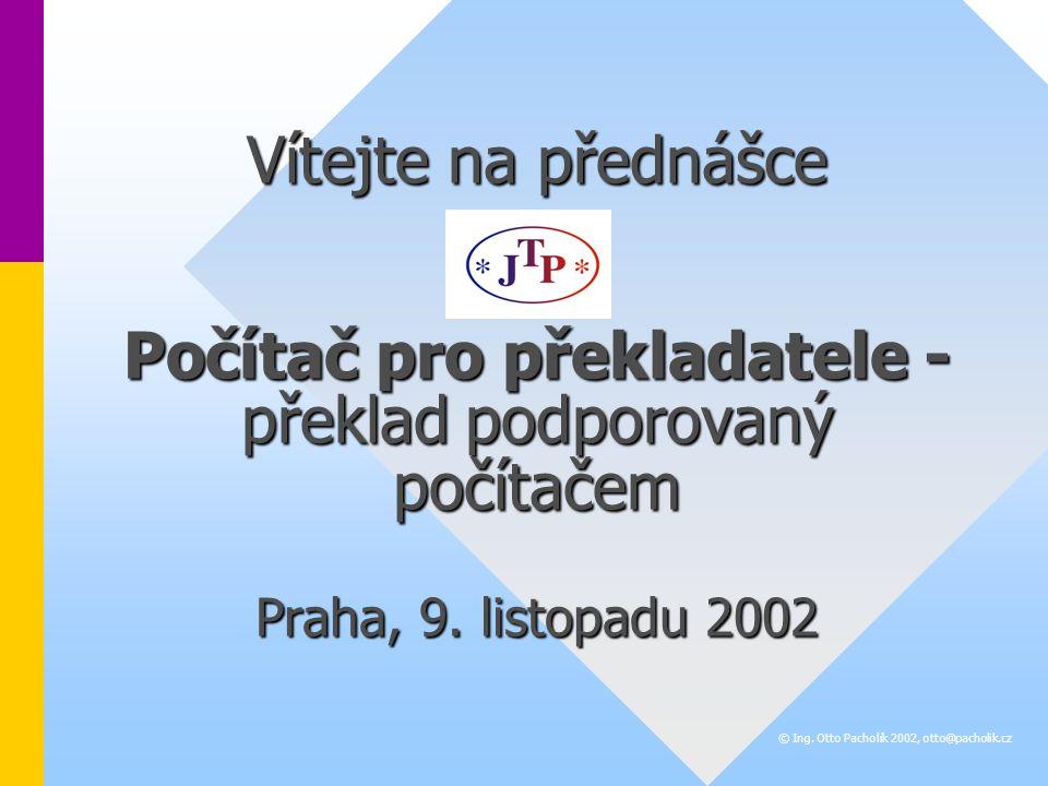 Vítejte na přednášce Počítač pro překladatele - překlad podporovaný počítačem Praha, 9.