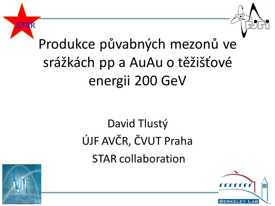 Produkce půvabných mezonů ve srážkách pp a AuAu o těžišťové energii 200 GeV David Tlustý ÚJF AVČR, ČVUT Praha STAR collaboration STAR