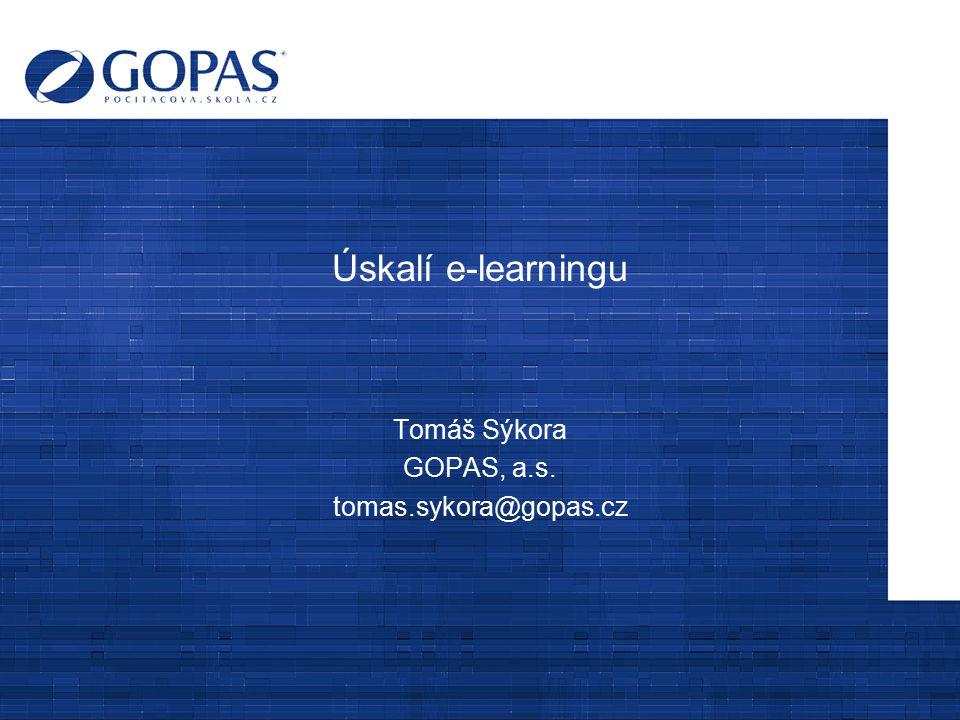 Úskalí e-learningu Tomáš Sýkora GOPAS, a.s. tomas.sykora@gopas.cz