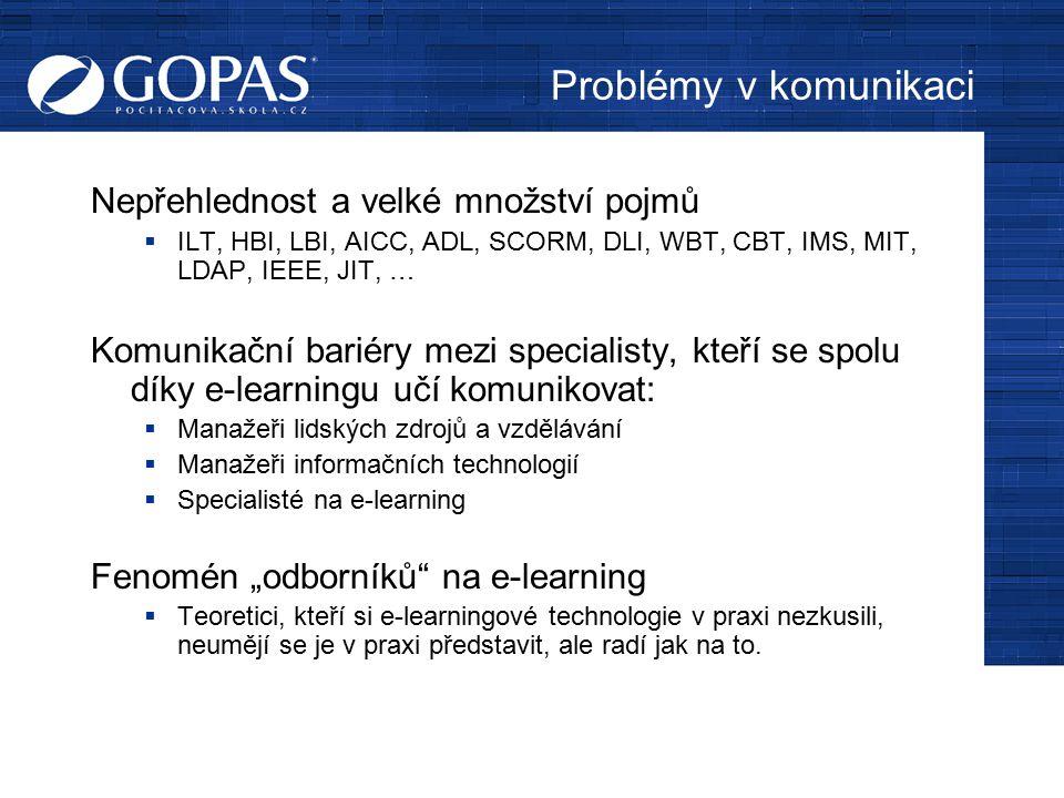 Problémy v komunikaci Nepřehlednost a velké množství pojmů  ILT, HBI, LBI, AICC, ADL, SCORM, DLI, WBT, CBT, IMS, MIT, LDAP, IEEE, JIT, … Komunikační