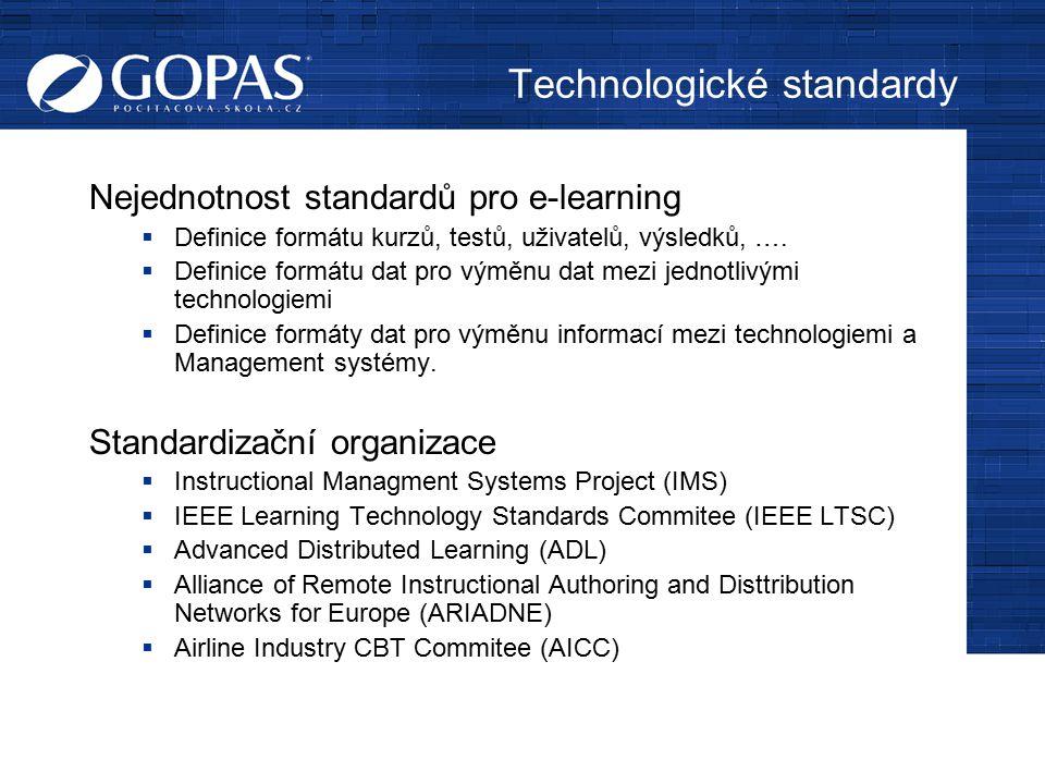 Technologické standardy Nejednotnost standardů pro e-learning  Definice formátu kurzů, testů, uživatelů, výsledků, ….  Definice formátu dat pro výmě