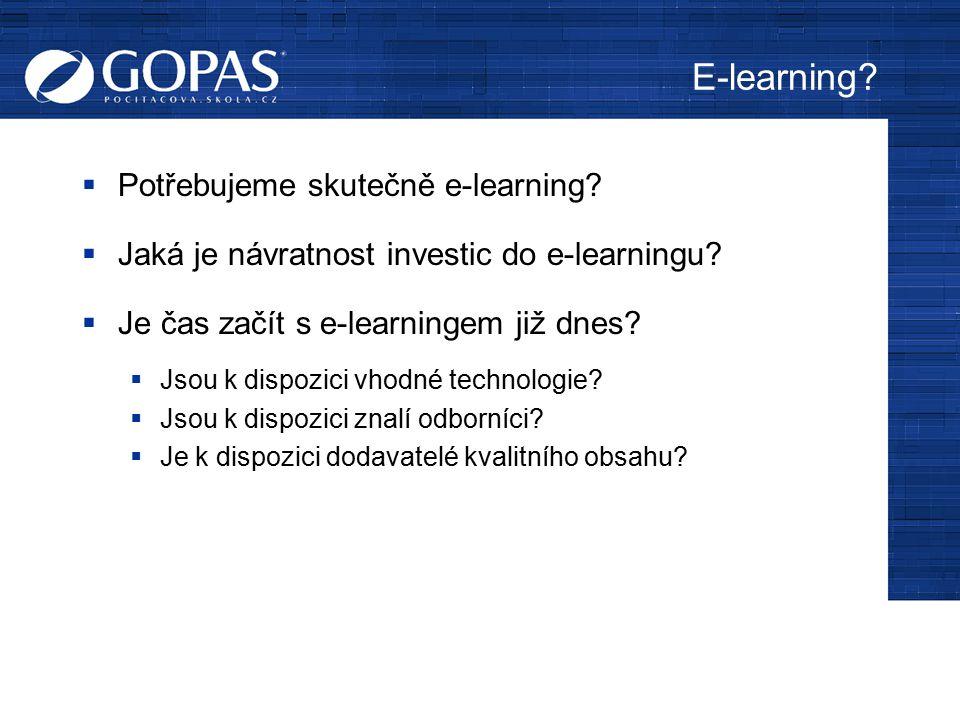 E-learning?  Potřebujeme skutečně e-learning?  Jaká je návratnost investic do e-learningu?  Je čas začít s e-learningem již dnes?  Jsou k dispozic
