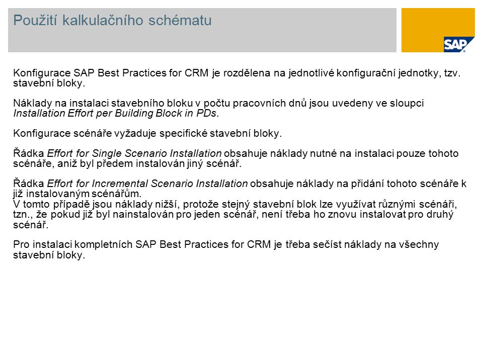 Použití kalkulačního schématu Konfigurace SAP Best Practices for CRM je rozdělena na jednotlivé konfigurační jednotky, tzv. stavební bloky. Náklady na