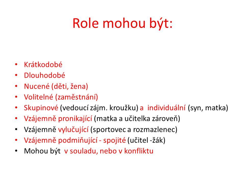 Role mohou být: Krátkodobé Dlouhodobé Nucené (děti, žena) Volitelné (zaměstnání) Skupinové (vedoucí zájm. kroužku) a individuální (syn, matka) Vzájemn