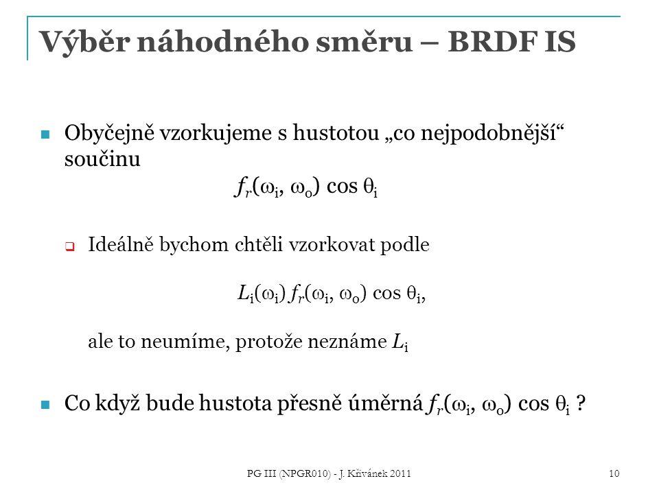 """Výběr náhodného směru – BRDF IS Obyčejně vzorkujeme s hustotou """"co nejpodobnější"""" součinu f r (  i,  o ) cos  i  Ideálně bychom chtěli vzorkovat p"""