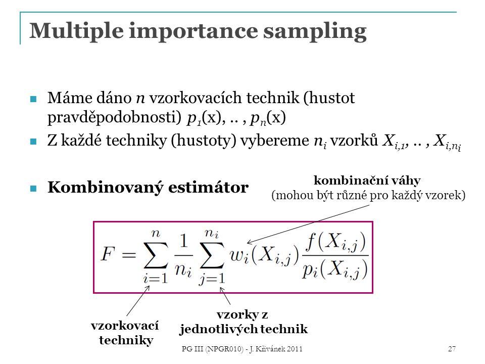 Multiple importance sampling Máme dáno n vzorkovacích technik (hustot pravděpodobnosti) p 1 (x),.., p n (x) Z každé techniky (hustoty) vybereme n i vz