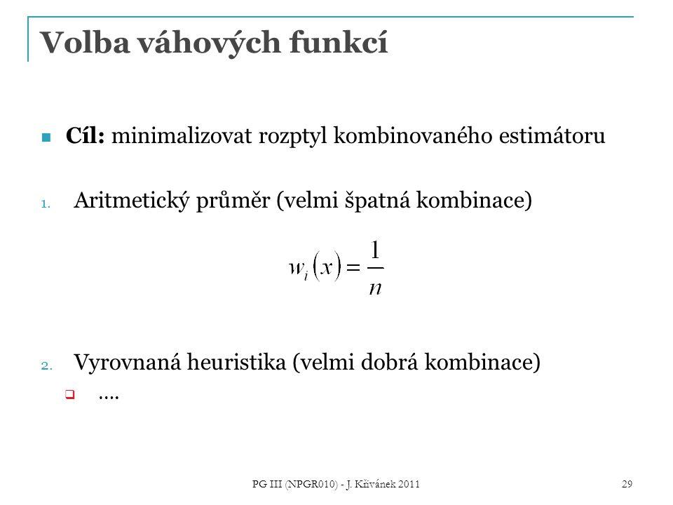 Volba váhových funkcí Cíl: minimalizovat rozptyl kombinovaného estimátoru 1. Aritmetický průměr (velmi špatná kombinace) 2. Vyrovnaná heuristika (velm