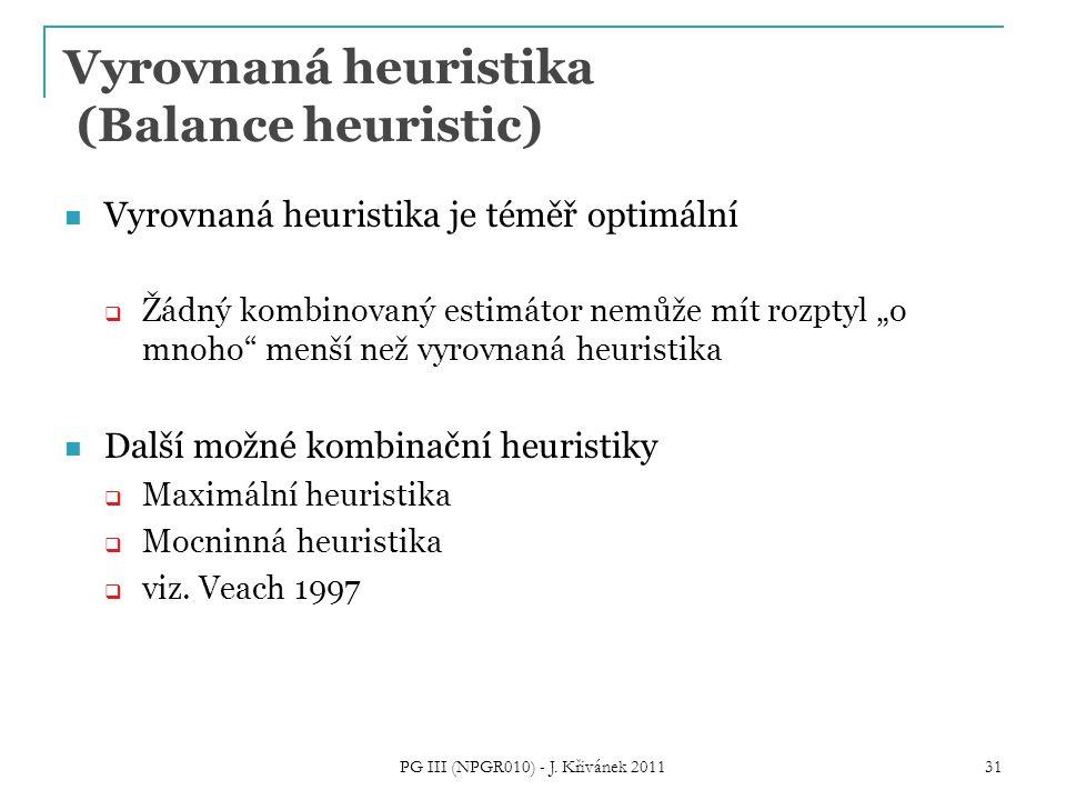 """Vyrovnaná heuristika (Balance heuristic) Vyrovnaná heuristika je téměř optimální  Žádný kombinovaný estimátor nemůže mít rozptyl """"o mnoho"""" menší než"""