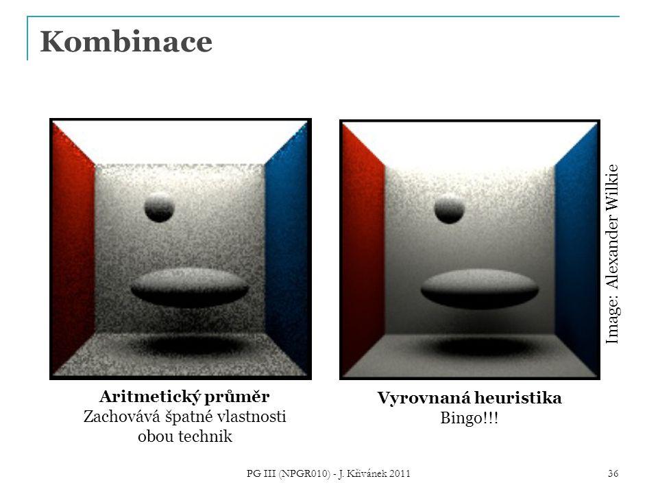Kombinace PG III (NPGR010) - J. Křivánek 2011 36 Aritmetický průměr Zachovává špatné vlastnosti obou technik Vyrovnaná heuristika Bingo!!! Image: Alex