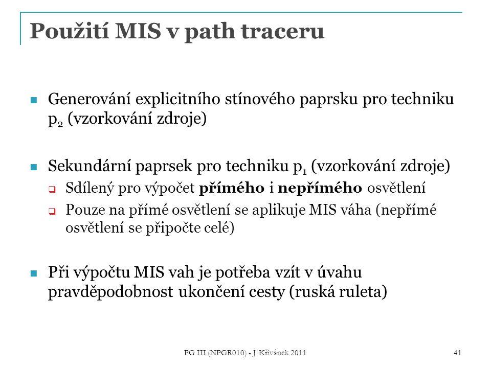 Použití MIS v path traceru Generování explicitního stínového paprsku pro techniku p 2 (vzorkování zdroje) Sekundární paprsek pro techniku p 1 (vzorkov
