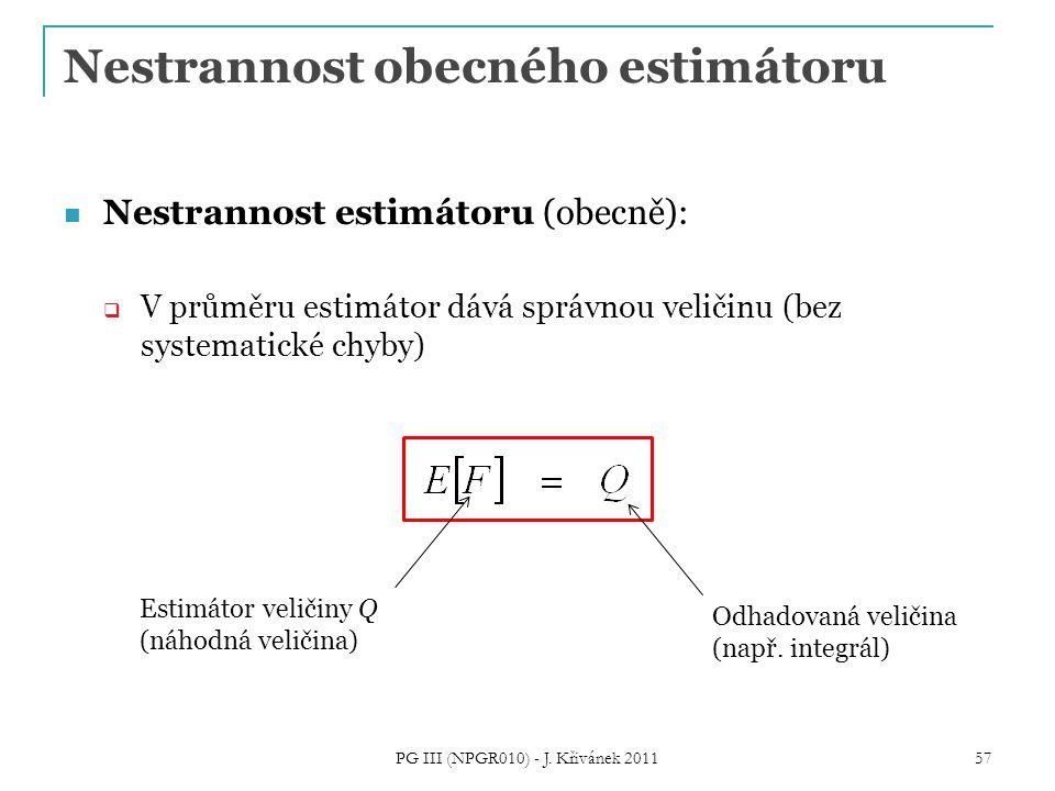 Nestrannost obecného estimátoru Nestrannost estimátoru (obecně):  V průměru estimátor dává správnou veličinu (bez systematické chyby) PG III (NPGR010