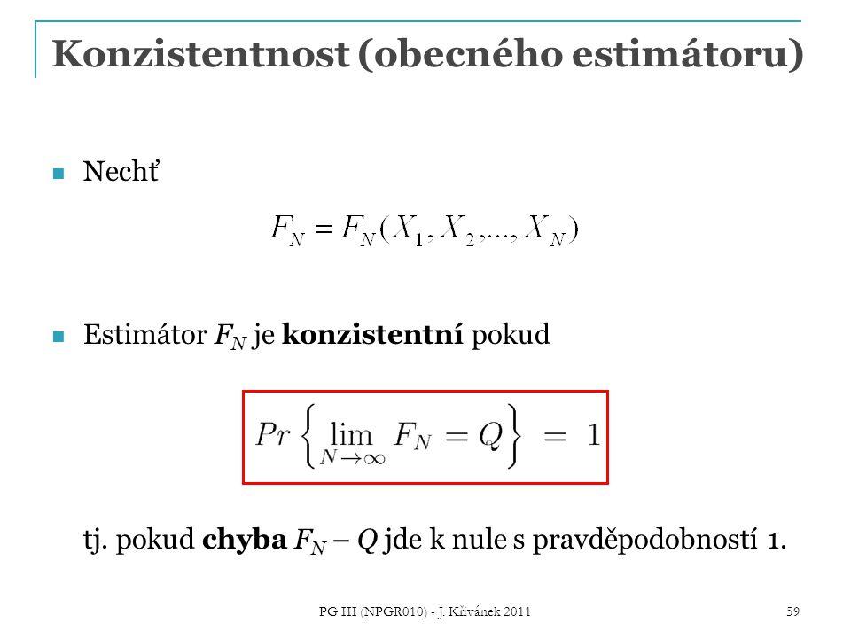 Konzistentnost (obecného estimátoru) Nechť Estimátor F N je konzistentní pokud tj. pokud chyba F N – Q jde k nule s pravděpodobností 1. PG III (NPGR01