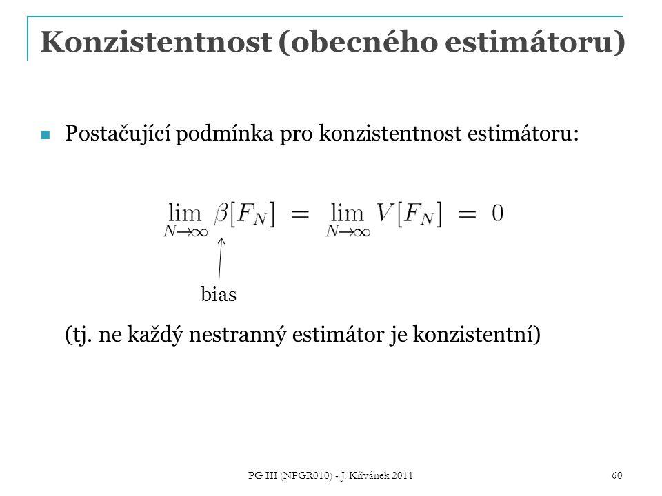 Konzistentnost (obecného estimátoru) Postačující podmínka pro konzistentnost estimátoru: (tj. ne každý nestranný estimátor je konzistentní) PG III (NP