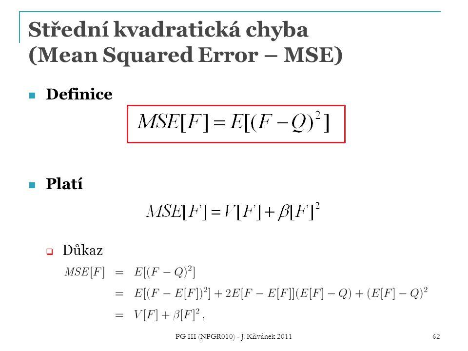 Střední kvadratická chyba (Mean Squared Error – MSE) Definice Platí  Důkaz PG III (NPGR010) - J. Křivánek 2011 62