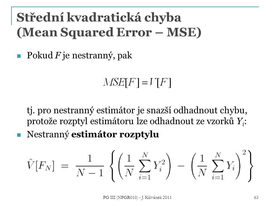 Střední kvadratická chyba (Mean Squared Error – MSE) Pokud F je nestranný, pak tj. pro nestranný estimátor je snazší odhadnout chybu, protože rozptyl