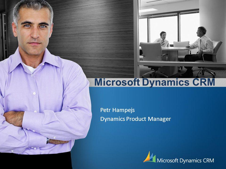 Microsoft Dynamics CRM Petr Hampejs Dynamics Product Manager