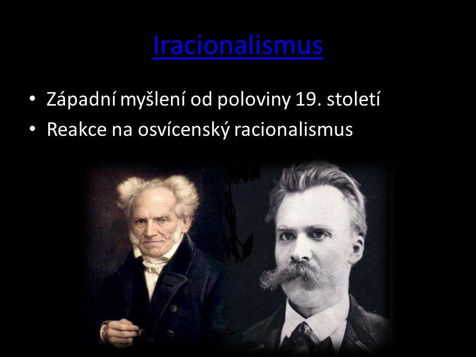 Iracionalismus Západní myšlení od poloviny 19. století Reakce na osvícenský racionalismus