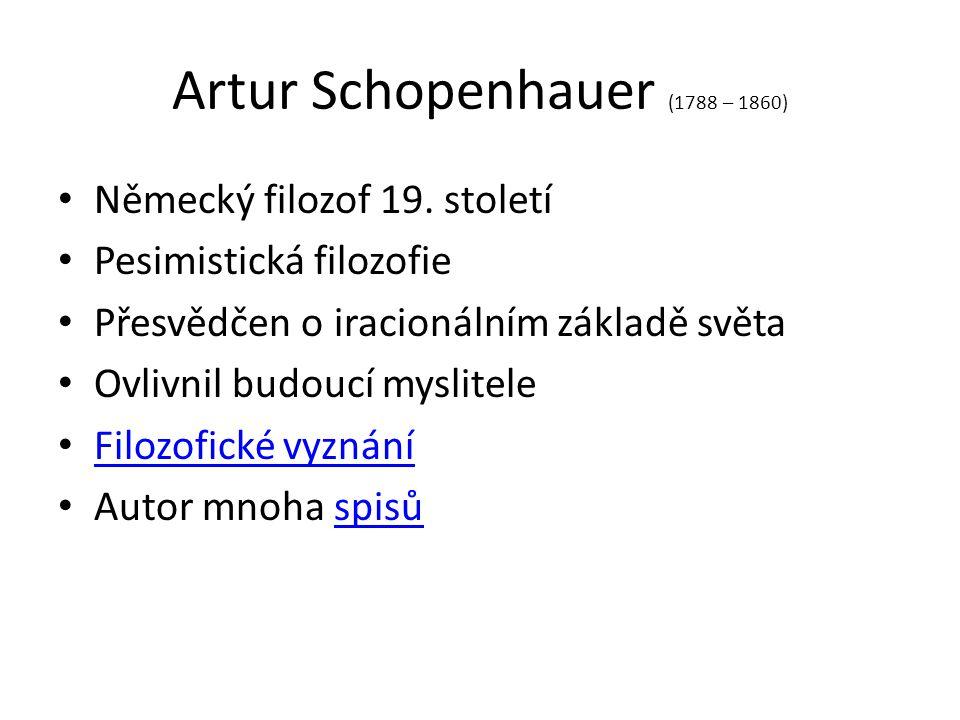 Artur Schopenhauer (1788 – 1860) Německý filozof 19.