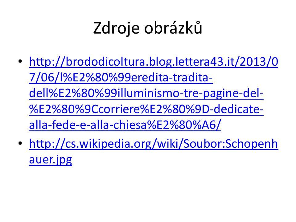 Zdroje obrázků http://brododicoltura.blog.lettera43.it/2013/0 7/06/l%E2%80%99eredita-tradita- dell%E2%80%99illuminismo-tre-pagine-del- %E2%80%9Ccorriere%E2%80%9D-dedicate- alla-fede-e-alla-chiesa%E2%80%A6/ http://brododicoltura.blog.lettera43.it/2013/0 7/06/l%E2%80%99eredita-tradita- dell%E2%80%99illuminismo-tre-pagine-del- %E2%80%9Ccorriere%E2%80%9D-dedicate- alla-fede-e-alla-chiesa%E2%80%A6/ http://cs.wikipedia.org/wiki/Soubor:Schopenh auer.jpg http://cs.wikipedia.org/wiki/Soubor:Schopenh auer.jpg