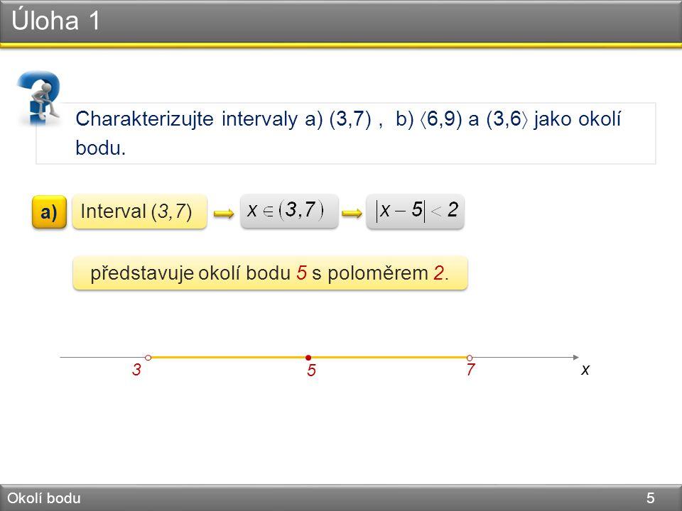 Úloha 1 Okolí bodu 6 Charakterizujte intervaly a) (3,7), b)  6,9) a (3,6  jako okolí bodu.