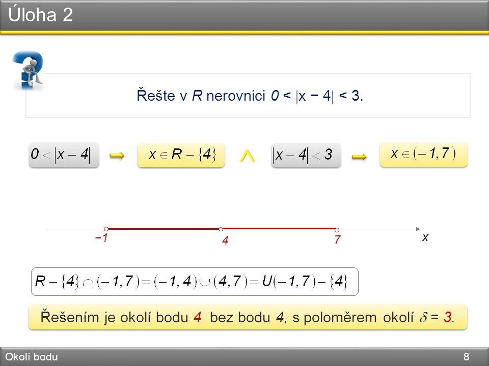 Úloha 2 Okolí bodu 8 Řešte v R nerovnici 0 <  x − 4  < 3.