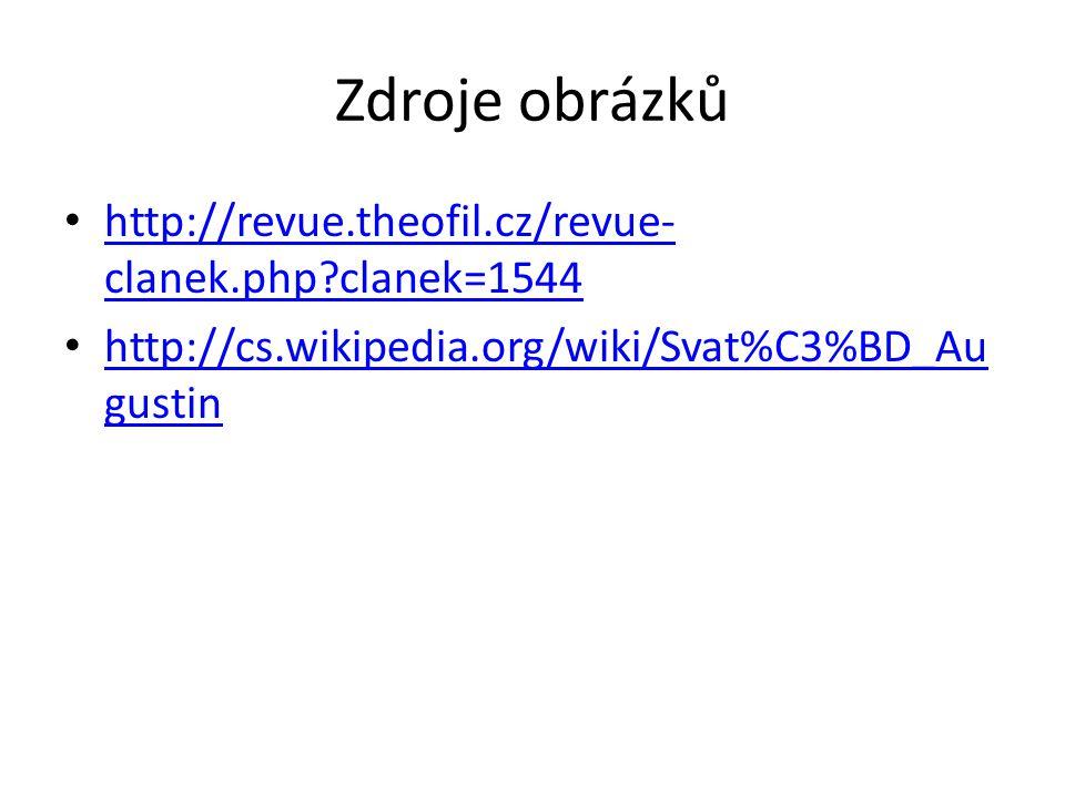 Zdroje obrázků http://revue.theofil.cz/revue- clanek.php clanek=1544 http://revue.theofil.cz/revue- clanek.php clanek=1544 http://cs.wikipedia.org/wiki/Svat%C3%BD_Au gustin http://cs.wikipedia.org/wiki/Svat%C3%BD_Au gustin