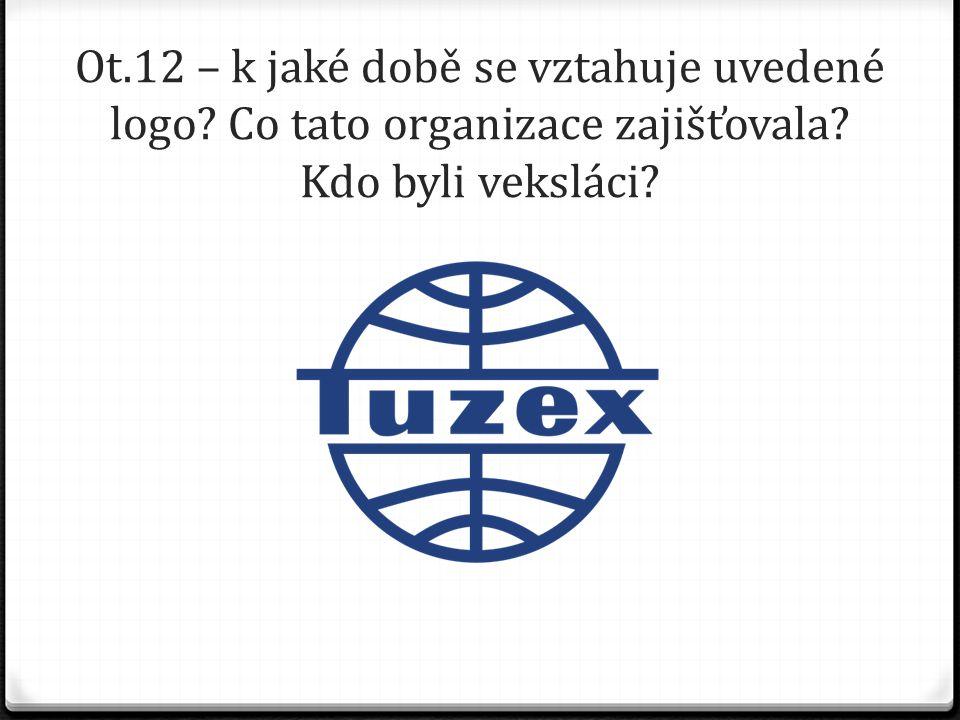 Ot.12 – k jaké době se vztahuje uvedené logo? Co tato organizace zajišťovala? Kdo byli veksláci?