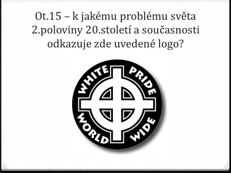 Ot.15 – k jakému problému světa 2.poloviny 20.století a současnosti odkazuje zde uvedené logo?