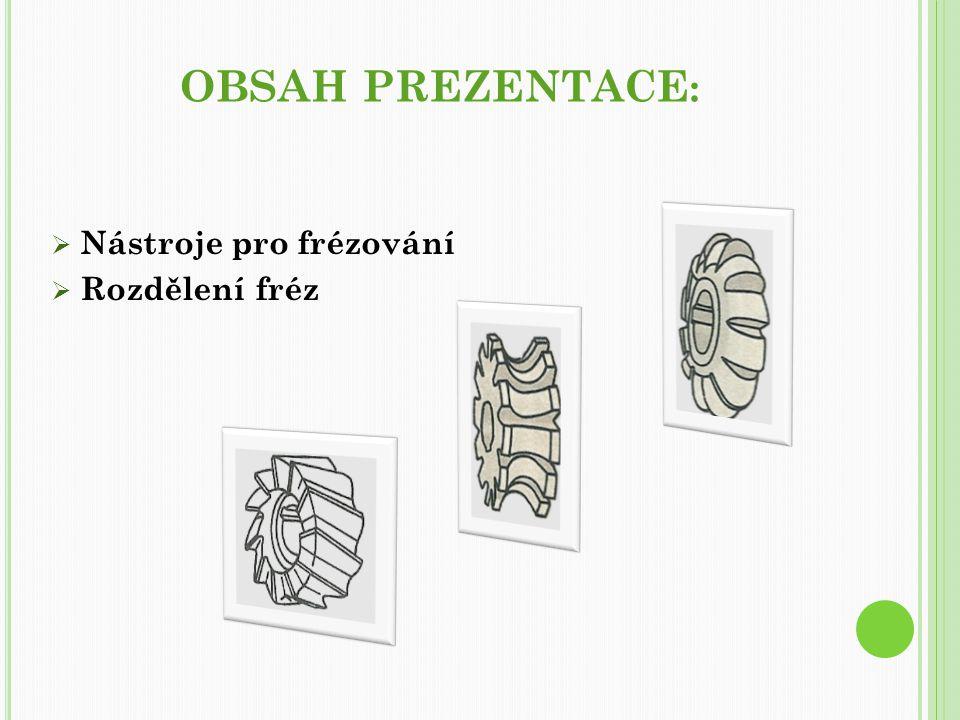 OBSAH PREZENTACE :  Nástroje pro frézování  Rozdělení fréz