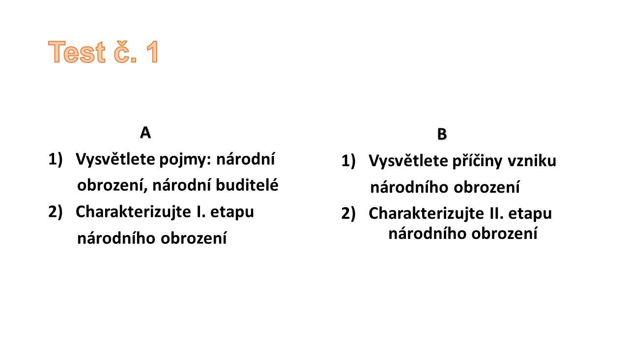 A 1) Vysvětlete pojmy: národní obrození, národní buditelé 2) Charakterizujte I. etapu národního obrození B 1) Vysvětlete příčiny vzniku národního obro
