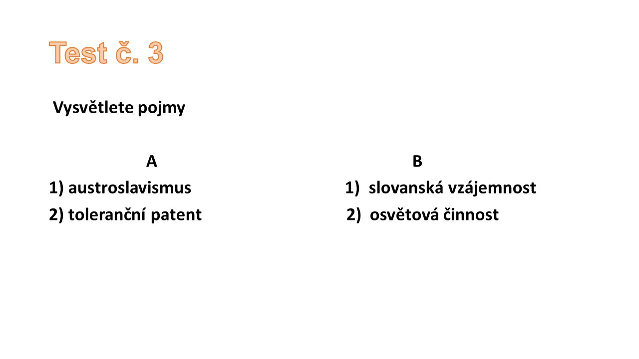 Vysvětlete pojmy A B 1) austroslavismus 1) slovanská vzájemnost 2) toleranční patent 2) osvětová činnost