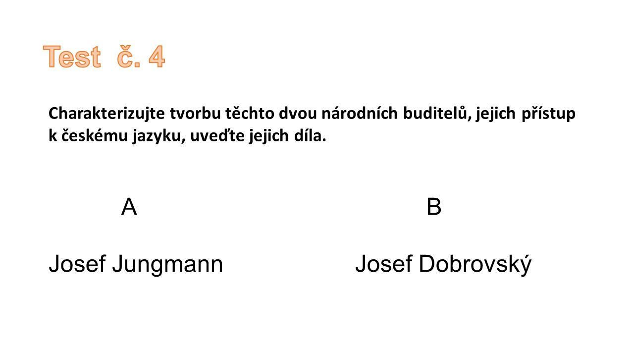 A B Josef Jungmann Josef Dobrovský Charakterizujte tvorbu těchto dvou národních buditelů, jejich přístup k českému jazyku, uveďte jejich díla.
