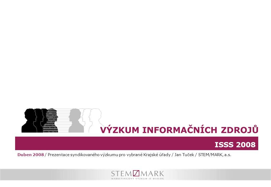 ISSS 2008 VÝZKUM INFORMAČNÍCH ZDROJŮ Duben 2008 / Prezentace syndikovaného výzkumu pro vybrané Krajské úřady / Jan Tuček / STEM/MARK, a.s.