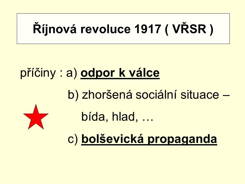 Říjnová revoluce 1917 ( VŘSR ) příčiny : a) odpor k válce b) zhoršená sociální situace – bída, hlad, … c) bolševická propaganda