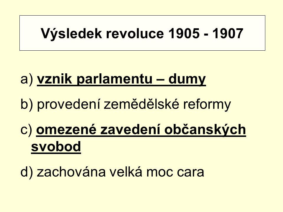 Výsledek revoluce 1905 - 1907 a) vznik parlamentu – dumy b) provedení zemědělské reformy c) omezené zavedení občanských svobod d) zachována velká moc