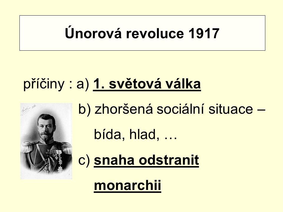 Únorová revoluce 1917 příčiny : a) 1. světová válka b) zhoršená sociální situace – bída, hlad, … c) snaha odstranit monarchii