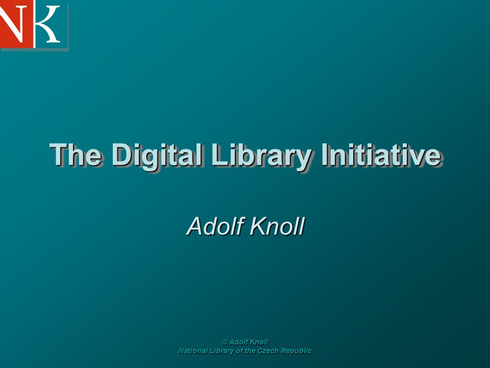 © Adolf Knoll National Library of the Czech Republic The Digital Library Initiative Adolf Knoll