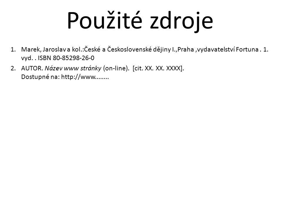 1.Marek, Jaroslav a kol.:České a Československé dějiny I.,Praha,vydavatelství Fortuna. 1. vyd.. ISBN 80-85298-26-0 2.AUTOR. Název www stránky (on-line
