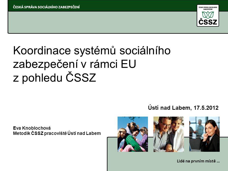 1 ČESKÁ SPRÁVA SOCIÁLNÍHO ZABEZPEČENÍ Lidé na prvním místě … Koordinace systémů sociálního zabezpečení v rámci EU z pohledu ČSSZ Eva Knoblochová Metod