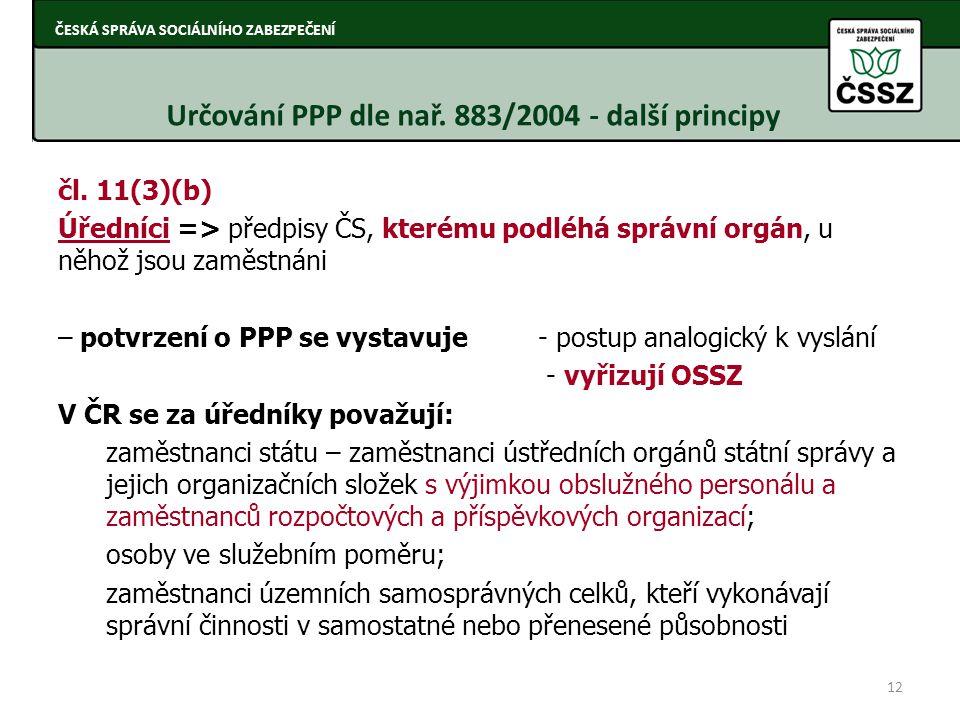 čl. 11(3)(b) Úředníci => předpisy ČS, kterému podléhá správní orgán, u něhož jsou zaměstnáni – potvrzení o PPP se vystavuje - postup analogický k vysl